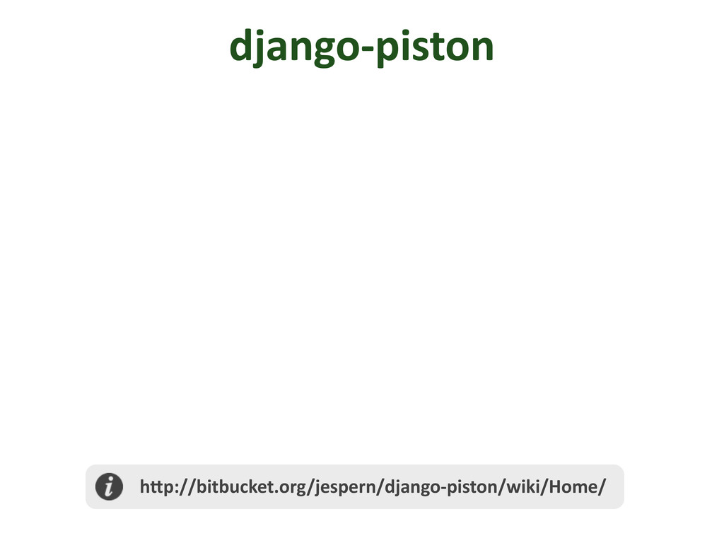 django-‐piston  h@p://bitbucket.org/jespern...