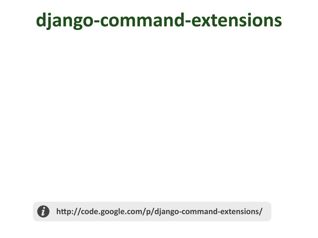 django-‐command-‐extensions  h@p://code.go...