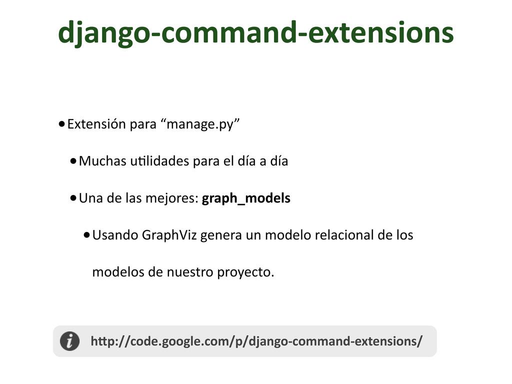 django-‐command-‐extensions •Extensión par...