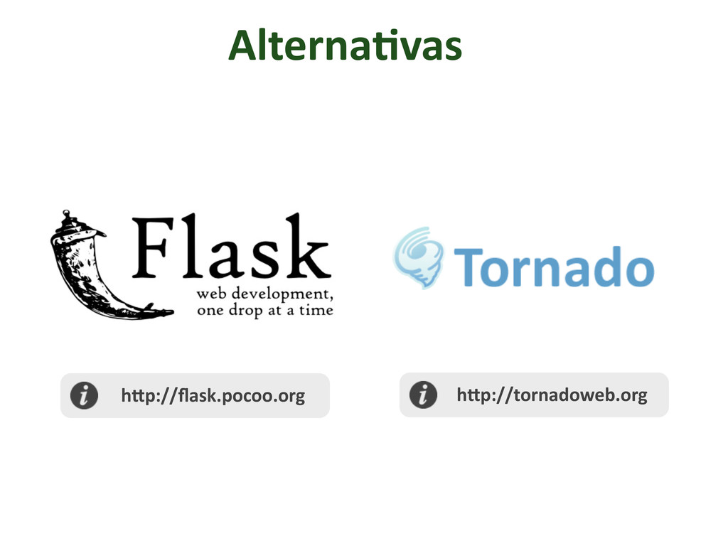 Alterna/vas  h@p://flask.pocoo.org  h@p://...