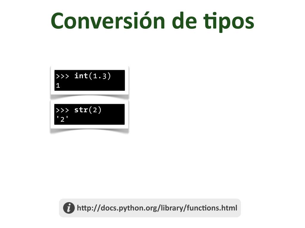Conversión de /pos >>> str(2) '2' >>> int...