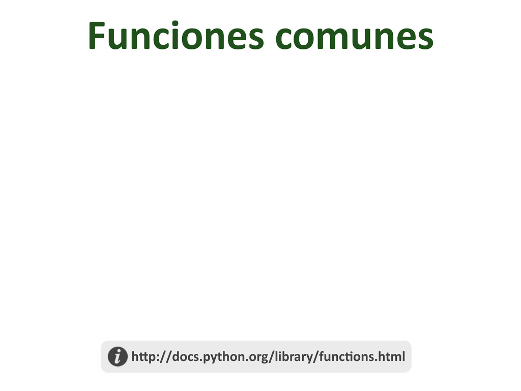 Funciones comunes  h@p://docs.python.org/...