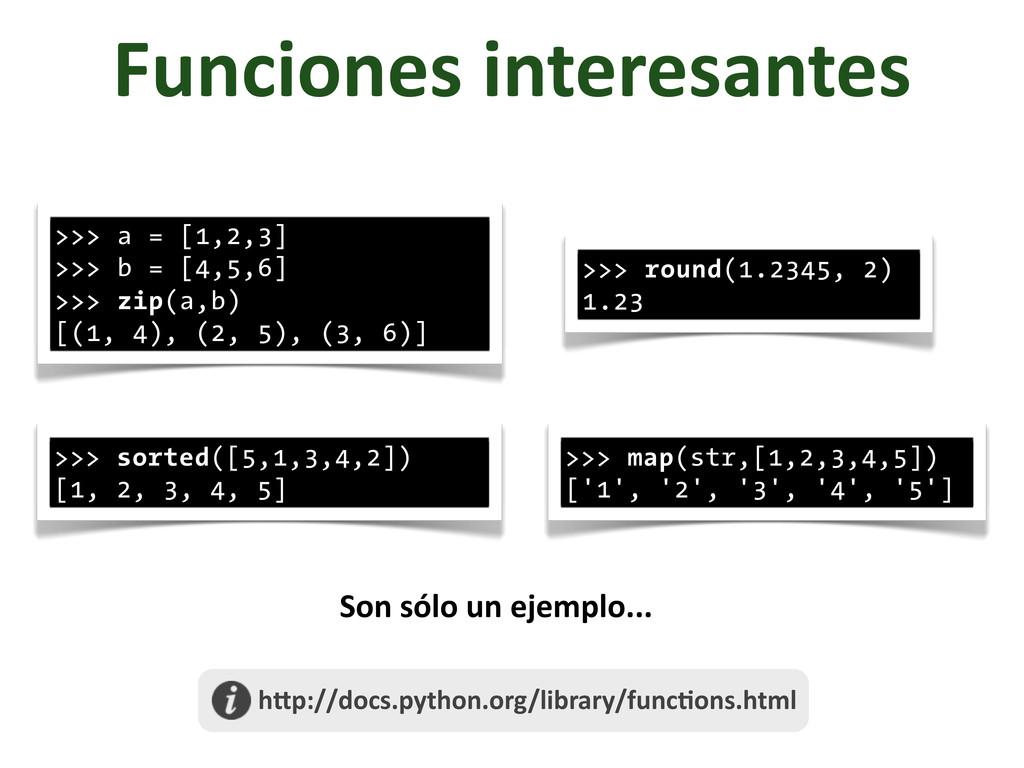 Funciones interesantes >>> a = [1,2,3] >>> b...