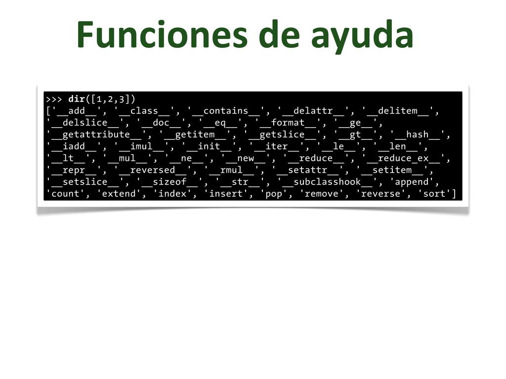 Funciones de ayuda >>> dir([1,2,3]) ['__a...