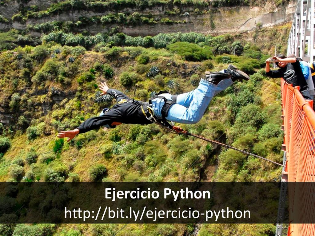 Ejercicio Python hFp://bit.ly/ejercicio-‐py...