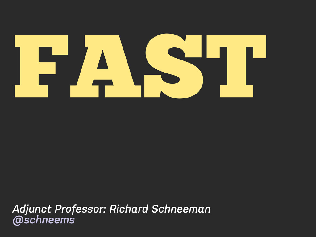 FAST Adjunct Professor: Richard Schneeman @schn...