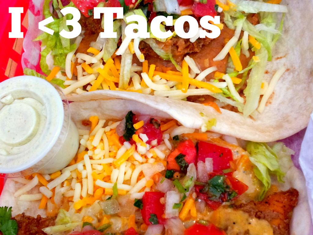 I <3 Tacos