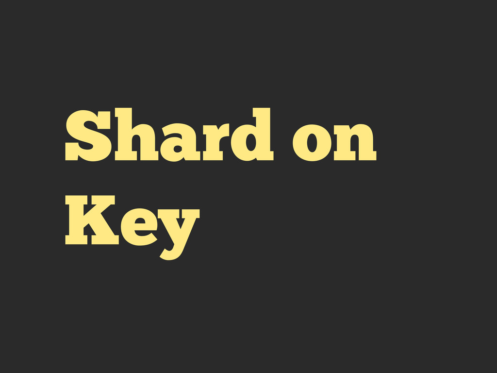 Shard on Key