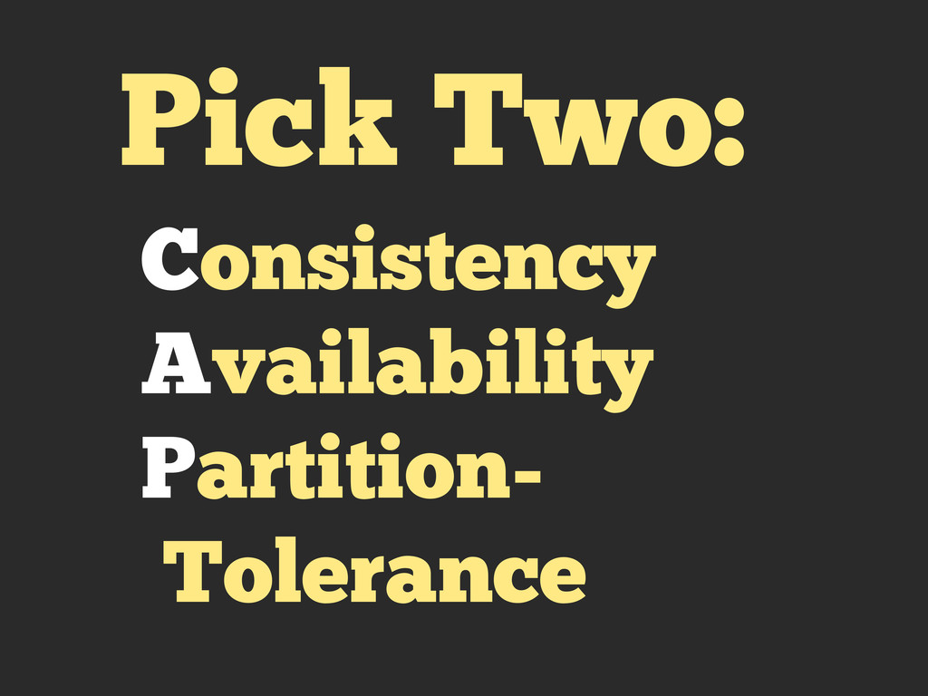 Pick Two: Consistency Availability Partition- T...