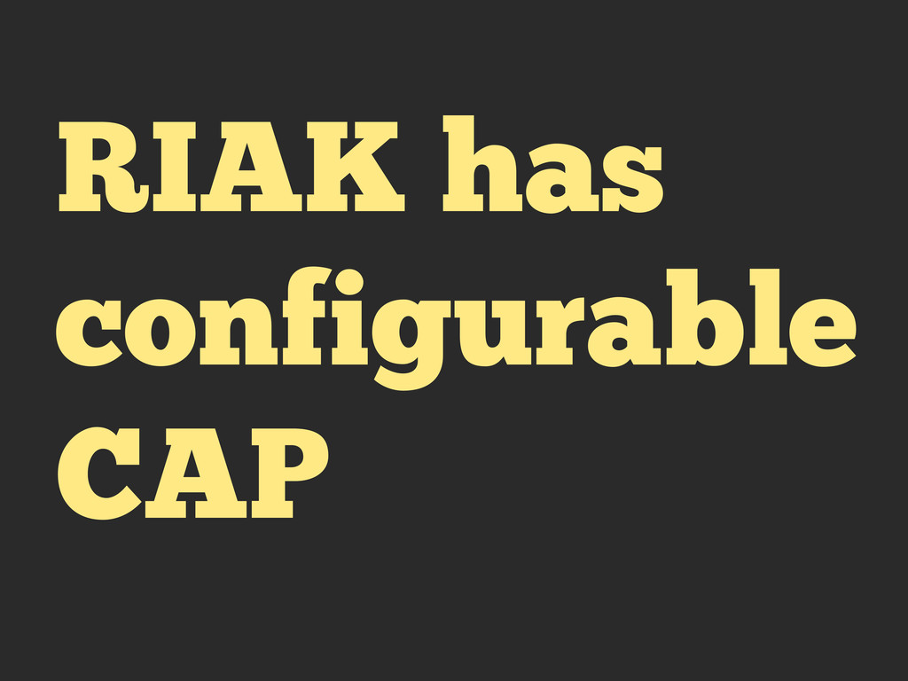 RIAK has configurable CAP