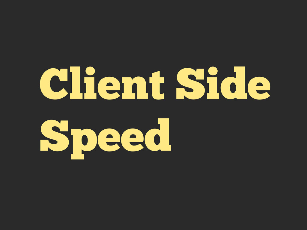 Client Side Speed
