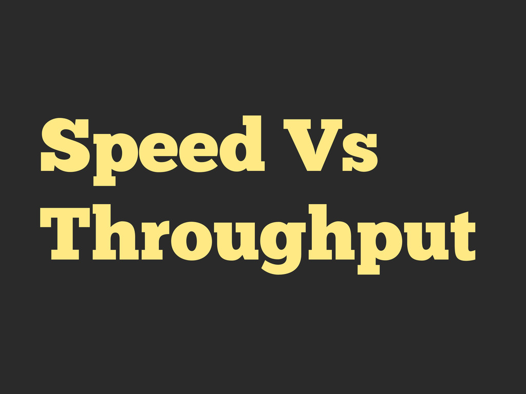 Speed Vs Throughput