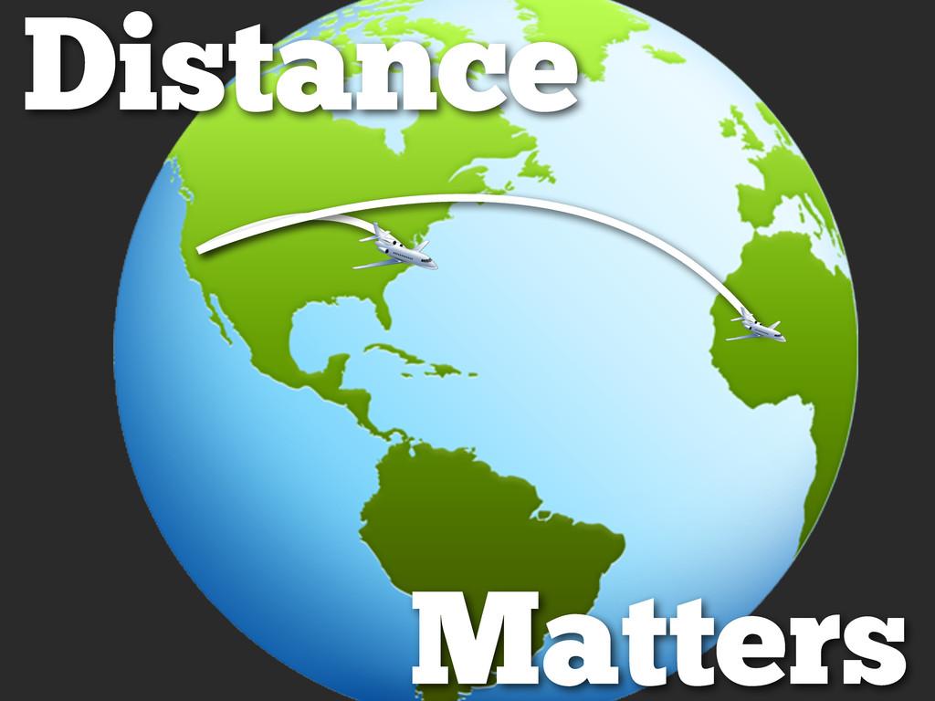 Distance Matters