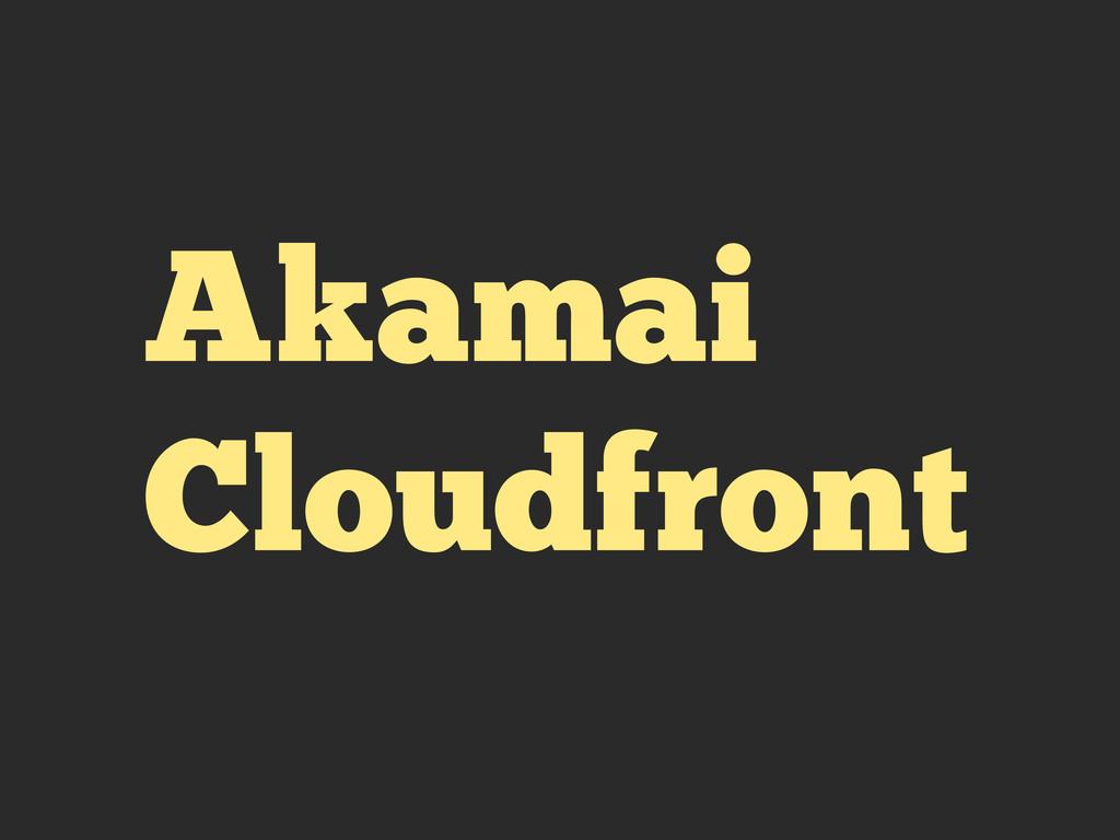 Akamai Cloudfront