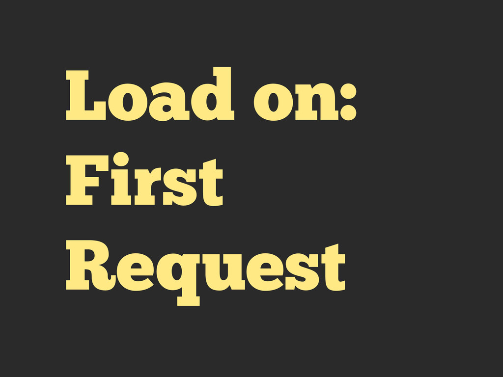 Load on: First Request