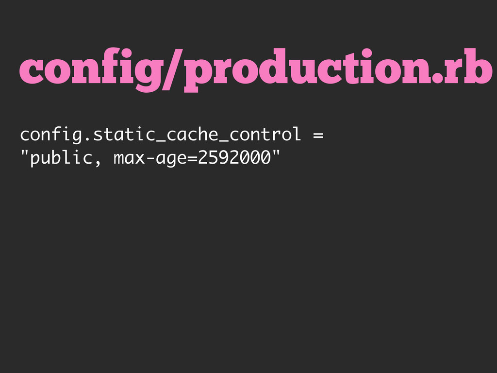 config/production.rb config.static_cache_contro...