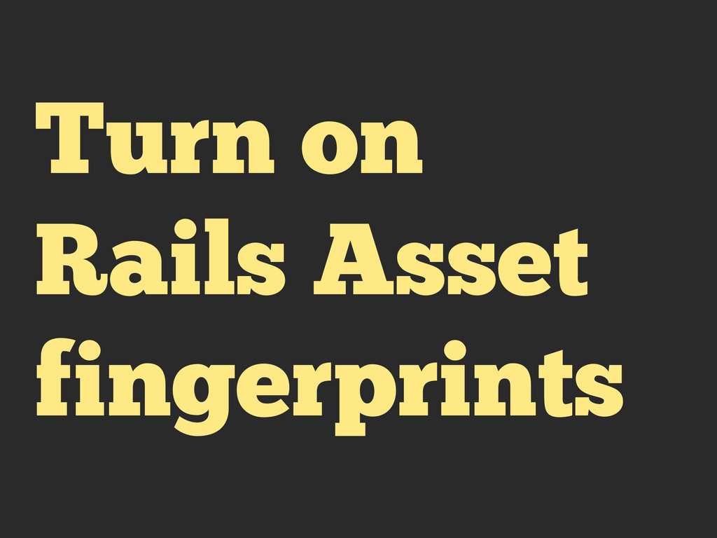 Turn on Rails Asset fingerprints
