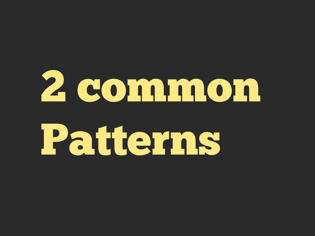 2 common Patterns