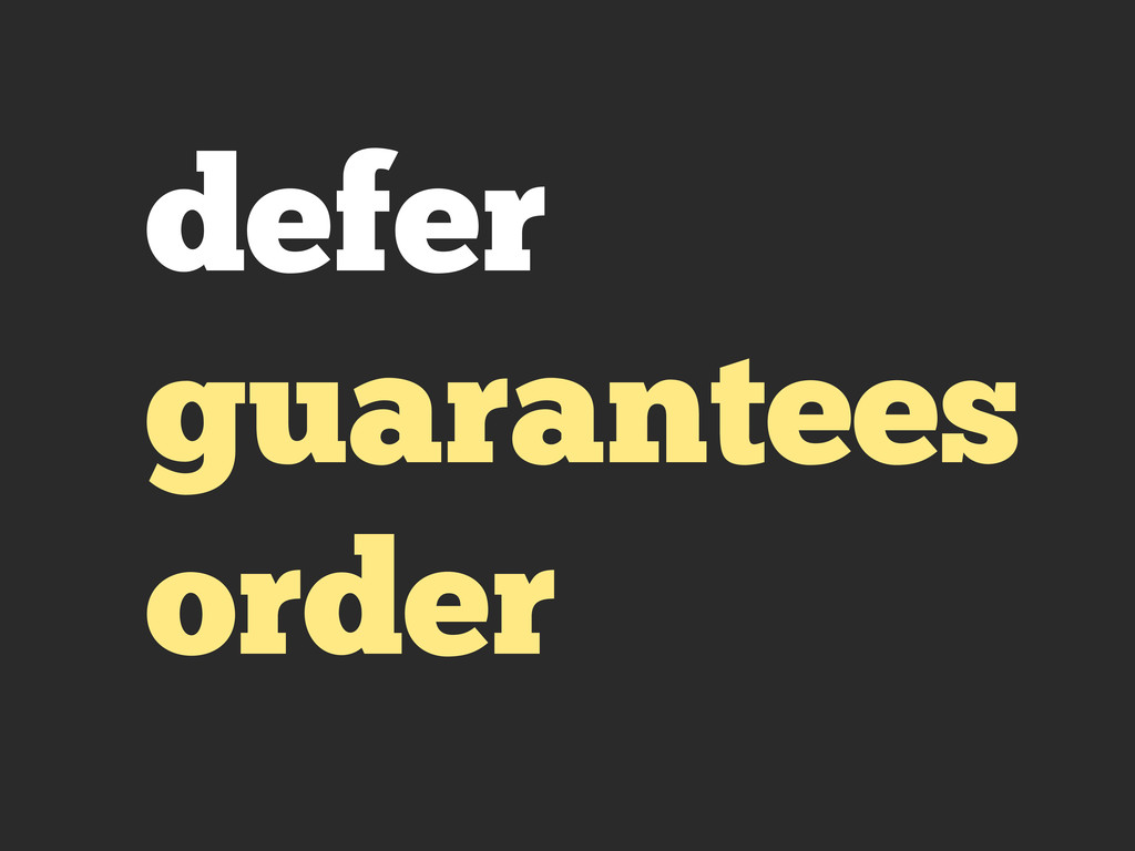 defer guarantees order