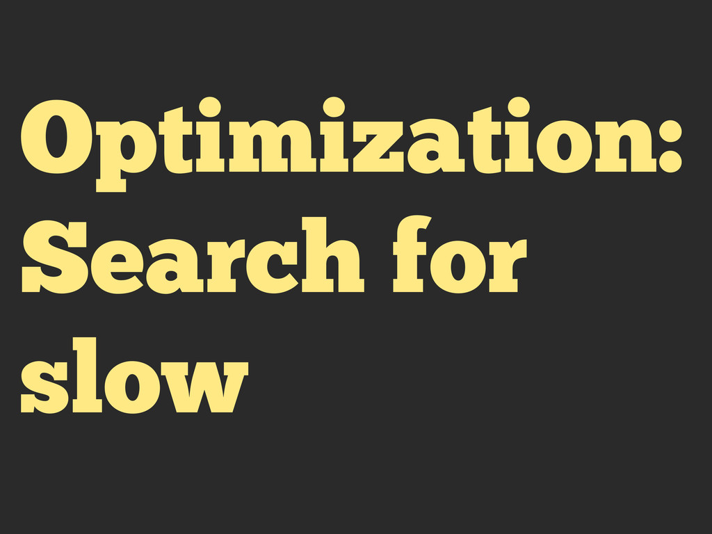 Optimization: Search for slow