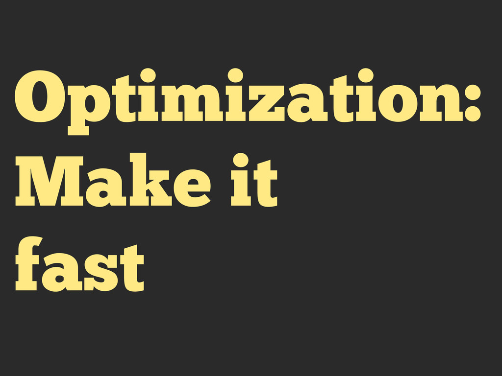 Optimization: Make it fast