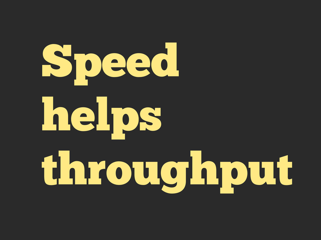Speed helps throughput