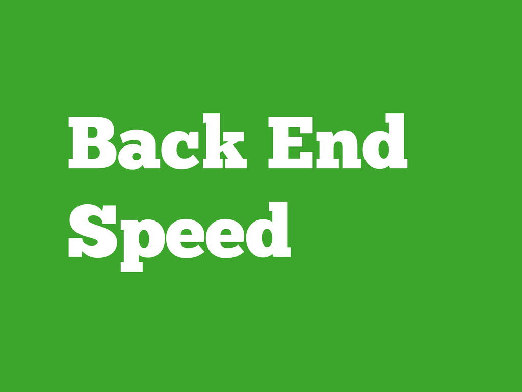 Back End Speed