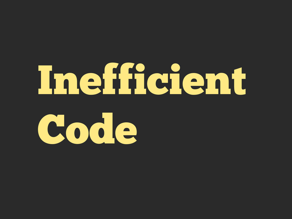 Inefficient Code