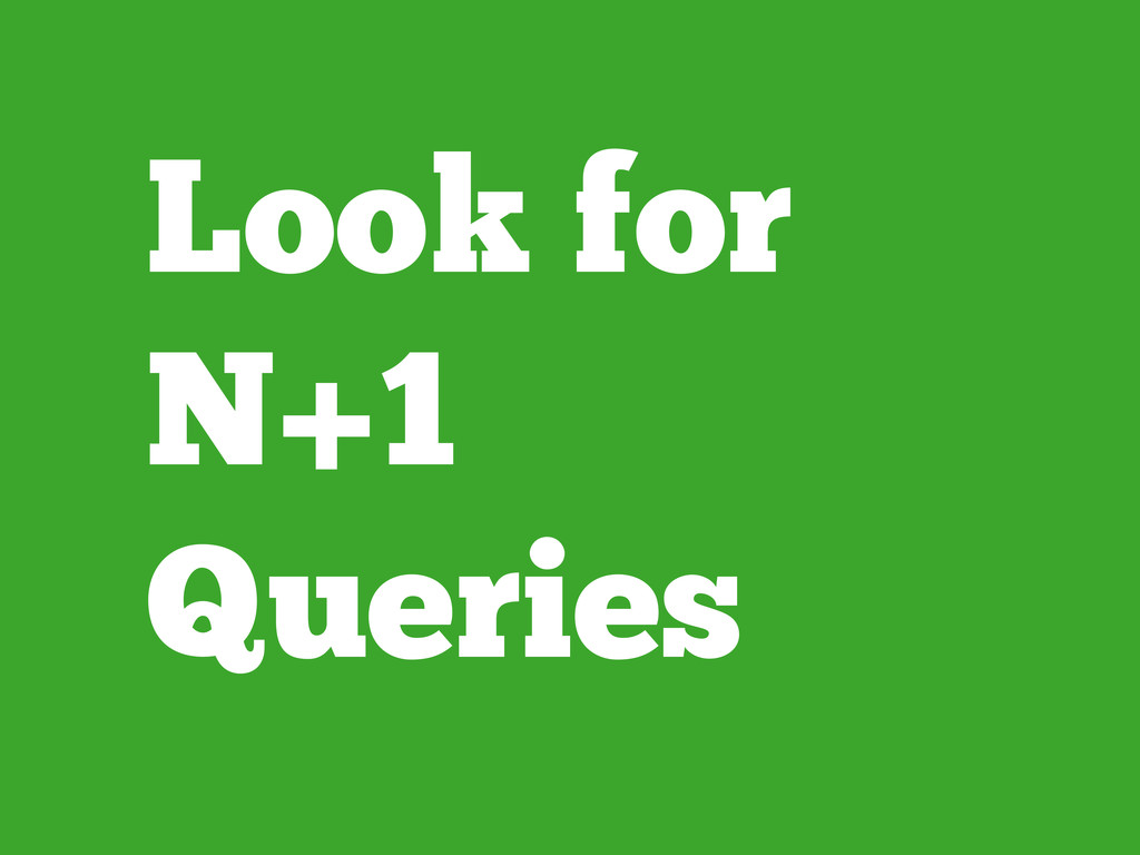 Look for N+1 Queries