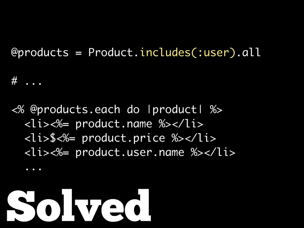 Solved @products = Product.includes(:user).all ...