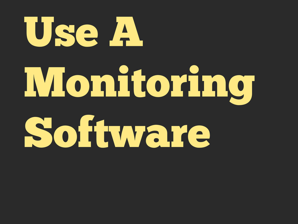 Use A Monitoring Software