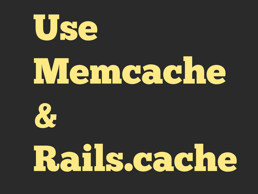 Use Memcache & Rails.cache
