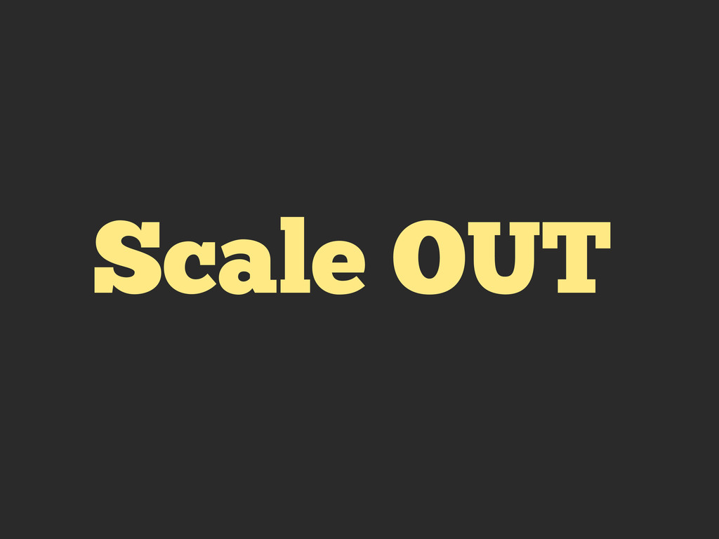 Scale OUT