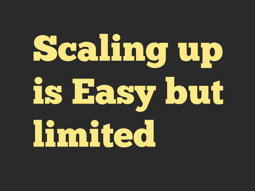 Scaling up is Easy but limited