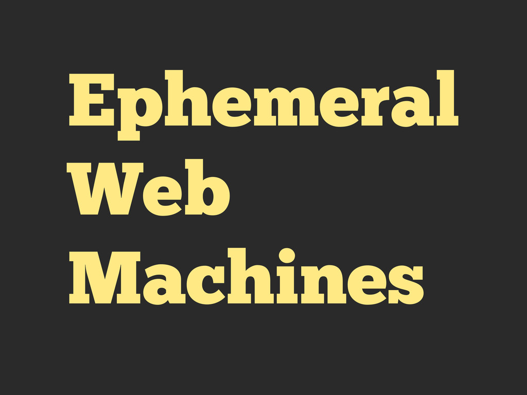 Ephemeral Web Machines