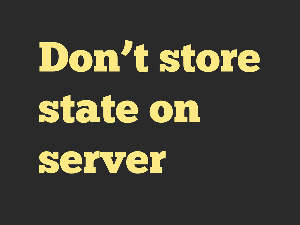 Don't store state on server