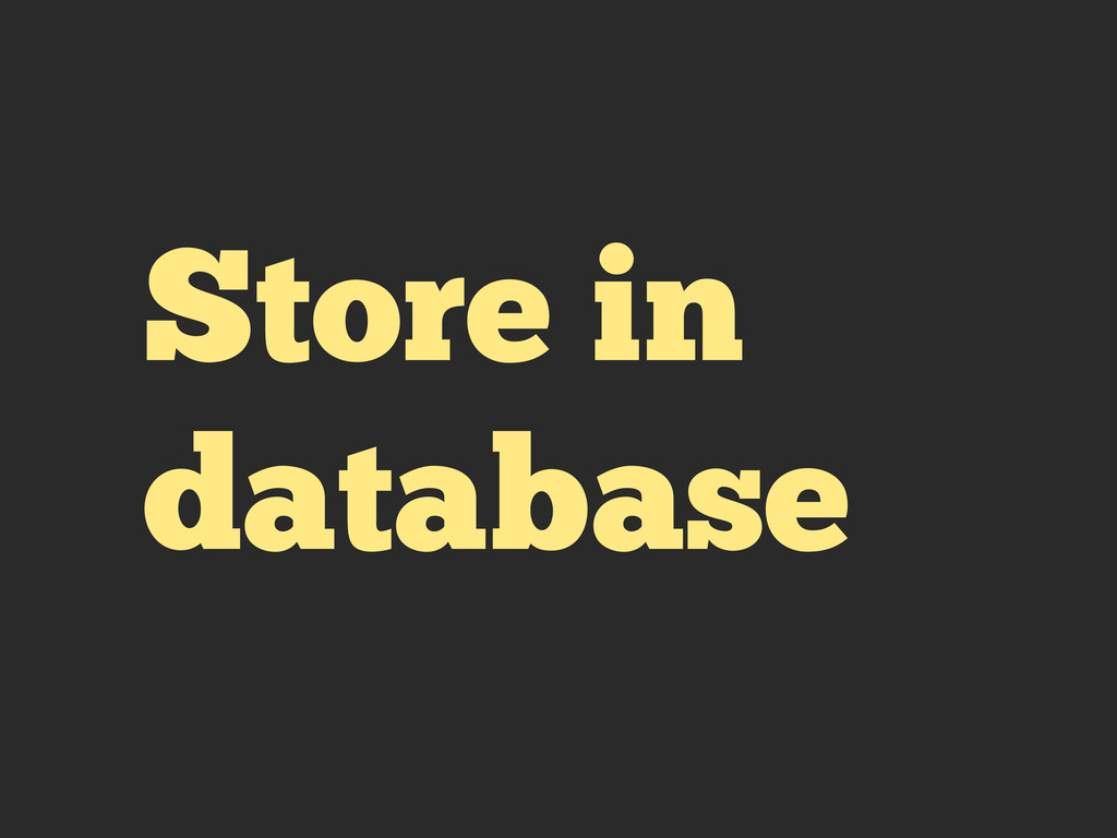 Store in database