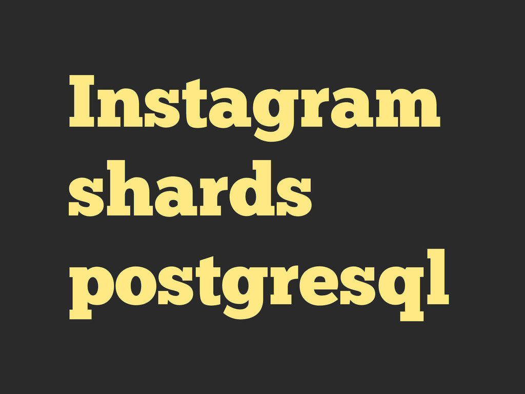 Instagram shards postgresql