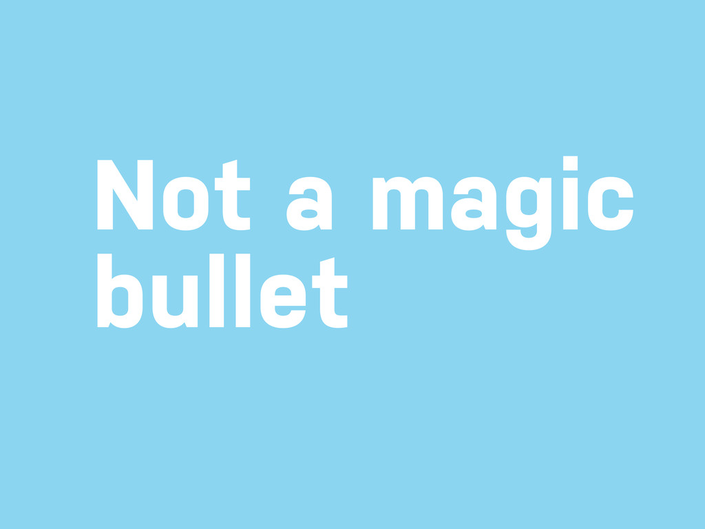 Not a magic bullet