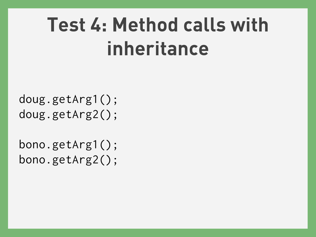 Test 4: Method calls with inheritance doug.getA...