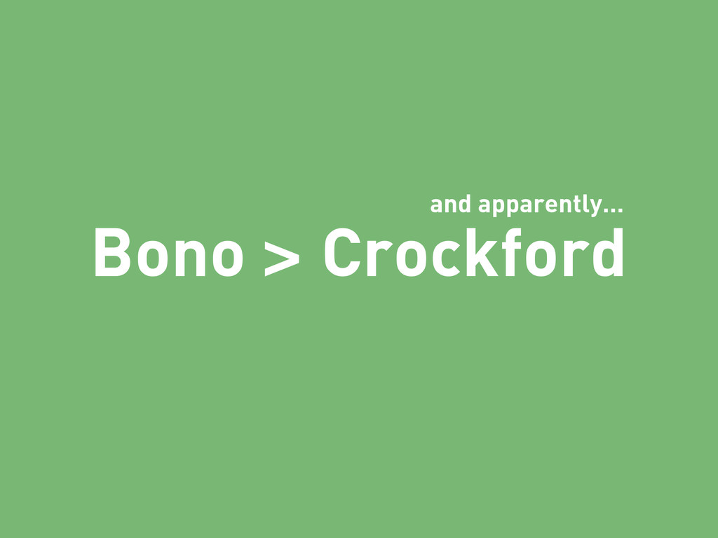 Bono > Crockford and apparently...