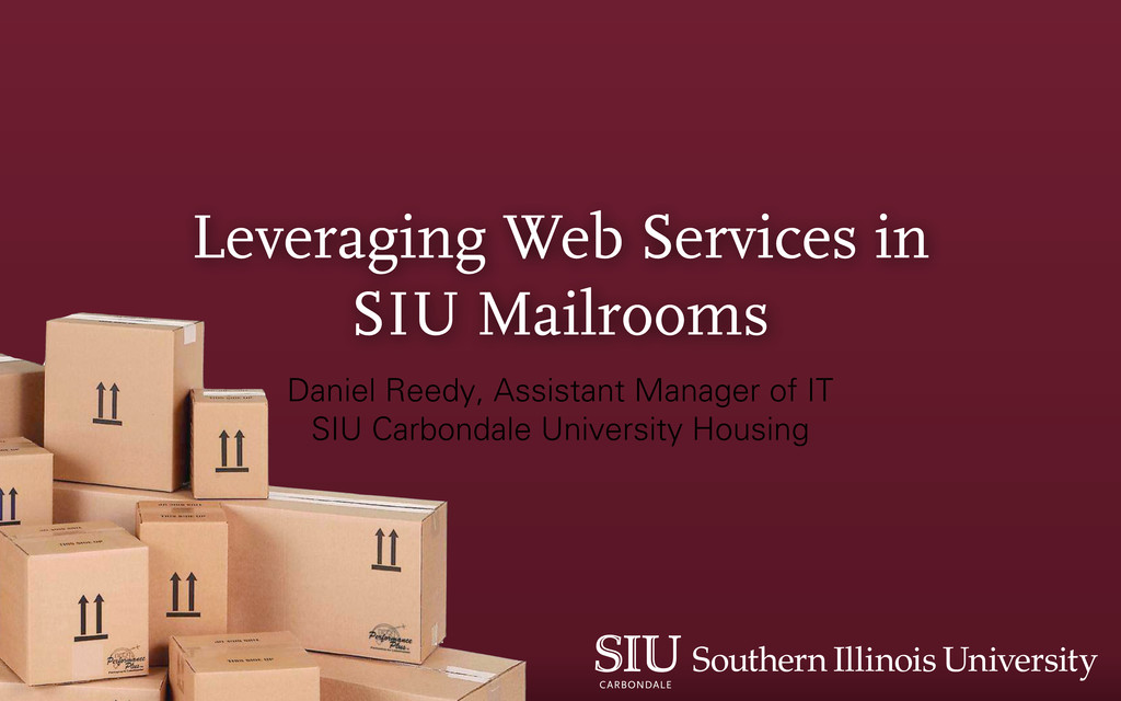 Leveraging Web Services in SIU Mailrooms Daniel...
