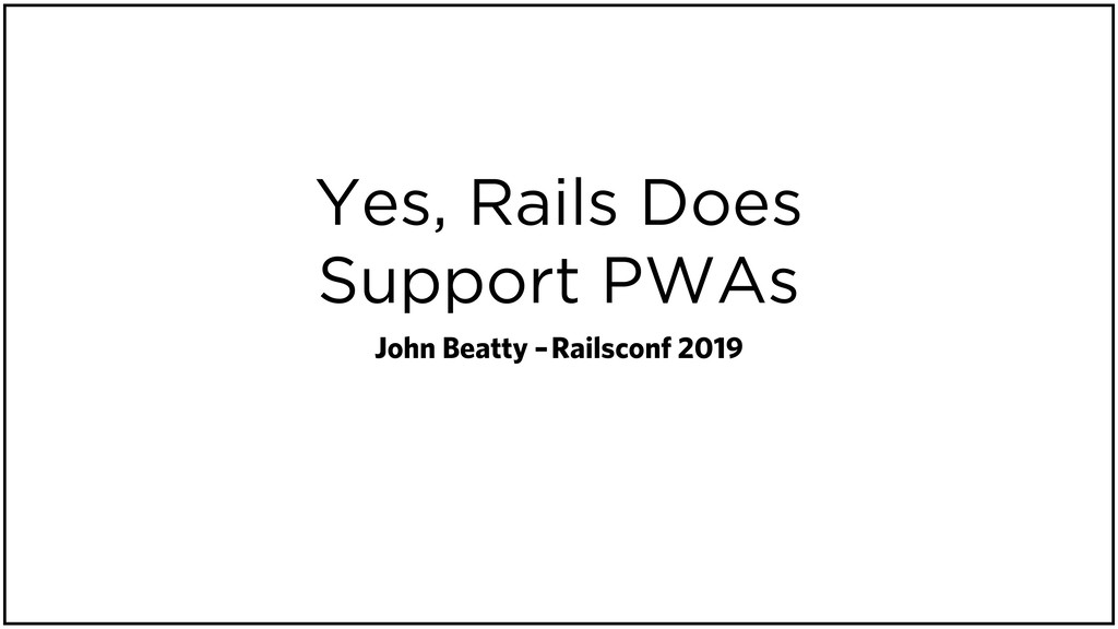 Yes, Rails Does Support PWAs John Beatty – Rail...