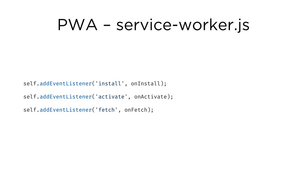 PWA – service-worker.js self.addEventListener('...
