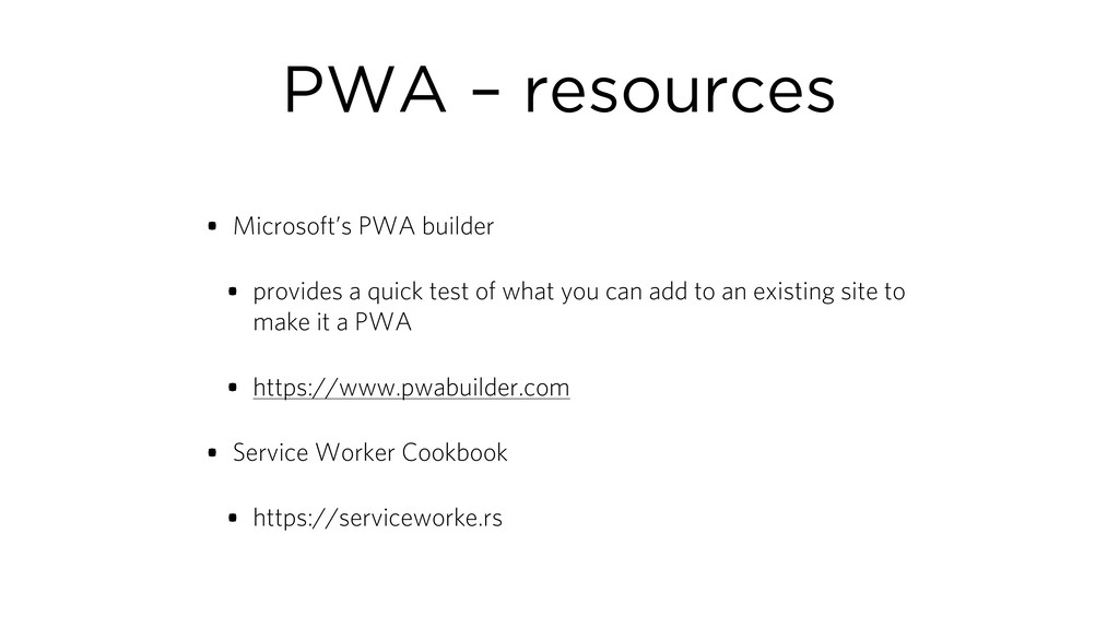 PWA – resources • Microsoft's PWA builder • pro...