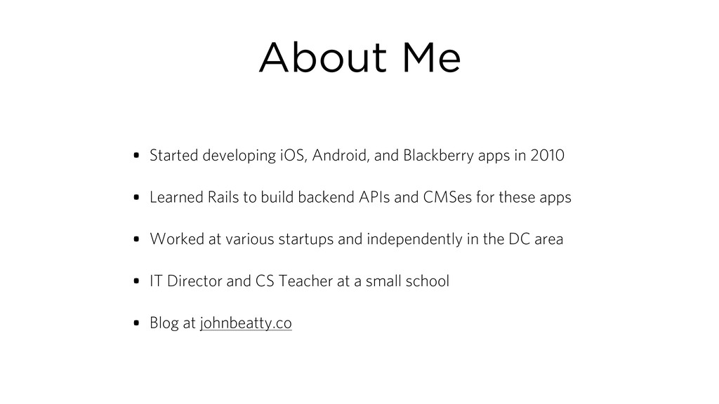 About Me • Started developing iOS, Android, and...