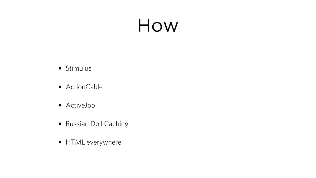 How • Stimulus • ActionCable • ActiveJob • Russ...