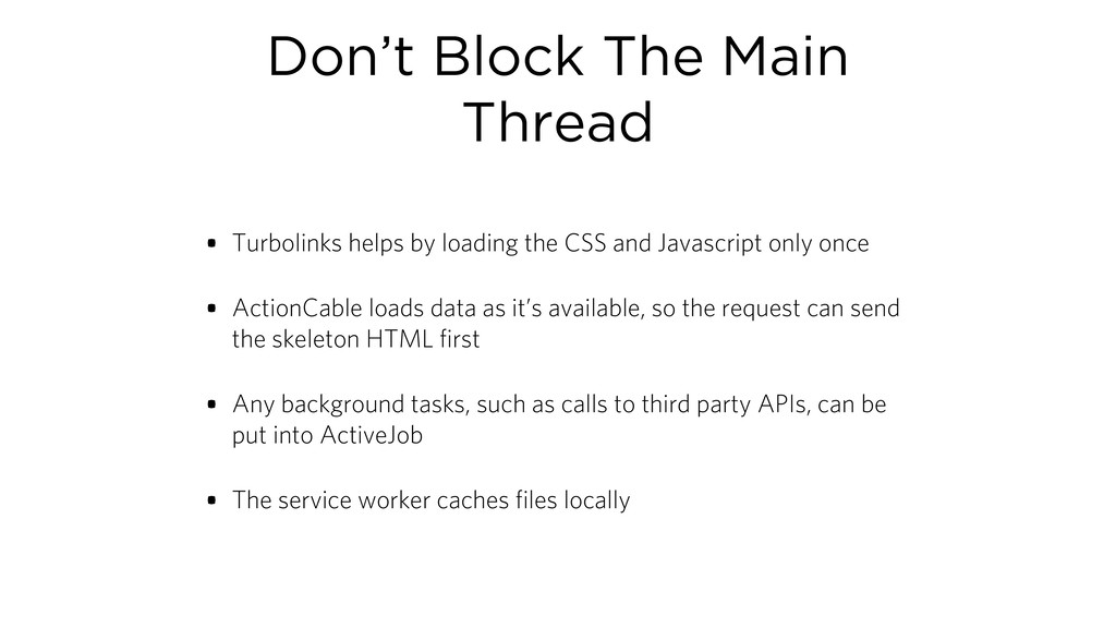 Don't Block The Main Thread • Turbolinks helps ...