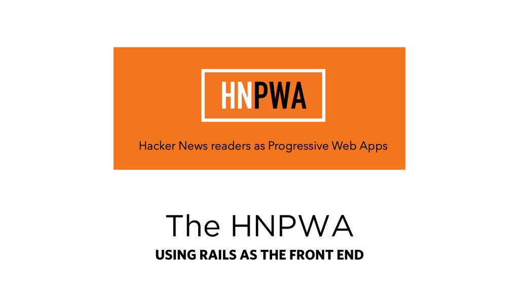 The HNPWA USING RAILS AS THE FRONT END