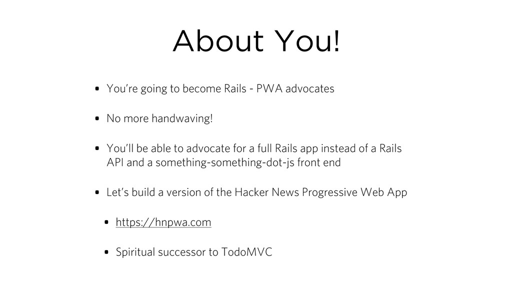 About You! • You're going to become Rails - PWA...